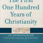 [PDF] [EPUB] The First One Hundred Years of Christianity: An Introduction to Its History, Literature, and Development Download