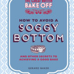 [PDF] [EPUB] The Great British Bake Off: How to Avoid a Soggy Bottom and Other Secrets to Achieving a Good Bake Download