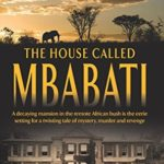 [PDF] [EPUB] The House Called Mbabati: A Novel Out of Africa Download