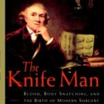 [PDF] [EPUB] The Knife Man: Blood, Body Snatching, and the Birth of Modern Surgery Download