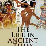 [PDF] [EPUB] The Life in Ancient Times: Discoveries of Pompeii, Ancient Greece, Babylon and Assyria: Employments, Amusements, Customs, The Cities, Palaces, Monuments, The Literature and Fine Arts Download