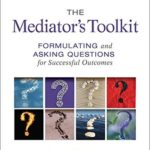[PDF] [EPUB] The Mediator's Toolkit: Formulating and Asking Questions for Successful Outcomes Download