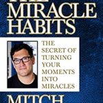 [PDF] [EPUB] The Miracle Habits: The Secret of Turning Your Moments into Miracles Download