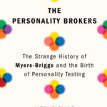 [PDF] [EPUB] The Personality Brokers: The Strange History of Myers-Briggs and the Birth of Personality Testing Download