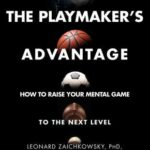 [PDF] [EPUB] The Playmaker's Advantage: How to Raise Your Mental Game to the Next Level Download