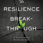 [PDF] [EPUB] The Resilience Breakthrough: 27 Tools for Turning Adversity into Action Download