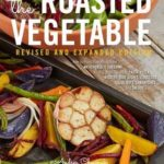 [PDF] [EPUB] The Roasted Vegetable, Revised Edition: How to Roast Everything from Artichokes to Zucchini, for Big, Bold Flavors in Pasta, Pizza, Risotto, Side Dishes, Couscous, Salsa, Dips, Sandwiches, and Salads Download