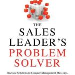 [PDF] [EPUB] The Sales Leader's Problem Solver: Practical Solutions to Conquer Management Mess-ups, Handle Difficult Sales Reps, and Make the Most of Every Opportunity Download