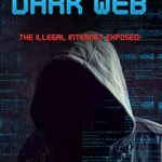 [PDF] [EPUB] The Secret Story of the Dark Web: The Illegal Internet Exposed! Download