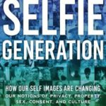 [PDF] [EPUB] The Selfie Generation: How Our Self-Images Are Changing Our Notions of Privacy, Sex, Consent, and Culture Download