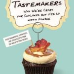 [PDF] [EPUB] The Tastemakers: Why We're Crazy for Cupcakes but Fed Up With Fondue Download