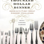 [PDF] [EPUB] The Thousand Dollar Dinner: America's First Great Cookery Challenge Download