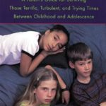 [PDF] [EPUB] The Tween Years: A Parent's Guide for Surviving Those Terrific, Turbulent, and Trying Times Download