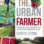 [PDF] [EPUB] The Urban Farmer: Growing Food for Profit on Leased and Borrowed Land Download