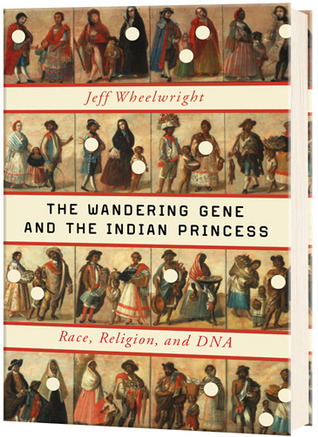 [PDF] [EPUB] The Wandering Gene and the Indian Princess: Race, Religion, and DNA Download by Jeff Wheelwright