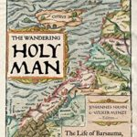 [PDF] [EPUB] The Wandering Holy Man: The Life of Barsauma, Christian Asceticism, and Religious Conflict in Late Antique Palestine Download