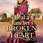 [PDF] [EPUB] To Heal a Rancher's Broken Heart: A Historical Western Romance Book Download