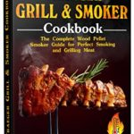 [PDF] [EPUB] Traeger Grill and Smoker Cookbook: The Complete Wood Pellet Smoker Guide for Perfect Smoking and Grilling Meat with Tasty BBQ Recipes Download
