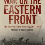 [PDF] [EPUB] War on the Eastern Front: The German Soldier in Russia 1941-1945 Download