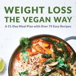 [PDF] [EPUB] Weight Loss the Vegan Way: 21-Day Meal Plan with Over 75 Easy Recipes Download