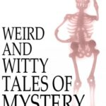 [PDF] [EPUB] Weird and Witty Tales of Mystery Download