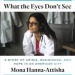 [PDF] [EPUB] What the Eyes Don't See: A Story of Crisis, Resistance, and Hope in an American City Download