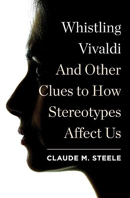 [PDF] [EPUB] Whistling Vivaldi: And Other Clues to How Stereotypes Affect Us Download by Claude M. Steele