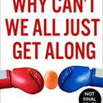 [PDF] [EPUB] Why Can't We All Just Get Along: How to Disagree Without Falling Out Download