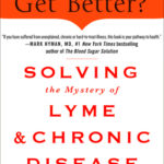 [PDF] [EPUB] Why Can't I Get Better? Solving the Mystery of Lyme and Chronic Disease Download
