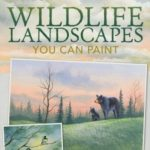 [PDF] [EPUB] Wildlife Landscapes You Can Paint: 10 Acrylic Projects Using Just 5 Colors Download