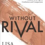 [PDF] [EPUB] Without Rival: Embrace Your Identity and Purpose in an Age of Confusion and Comparison Download