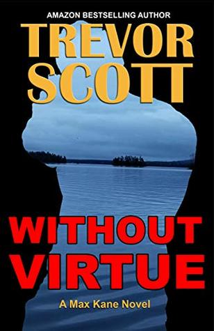 [PDF] [EPUB] Without Virtue (Max Kane Series Book 4) Download by Trevor Scott