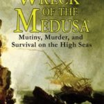 [PDF] [EPUB] Wreck of the Medusa: Mutiny, Murder, and Survival on the High Seas Download
