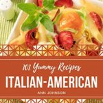 [PDF] [EPUB] 101 Yummy Italian-American Recipes: Greatest Yummy Italian-American Cookbook of All Time Download