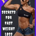 [PDF] [EPUB] 143 Secrets For Fast Weight Loss: Following these steps will help you lose weight and improve your health Download