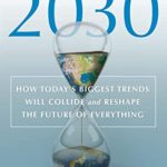[PDF] [EPUB] 2030: How Today's Biggest Trends Will Collide and Reshape the Future of Everything Download