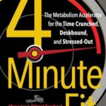 [PDF] [EPUB] 4-Minute Fit: The Metabolism Accelerator for the Time Crunched, Deskbound, and Stressed-Out Download