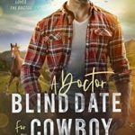 [PDF] [EPUB] A Doctor Blind Date for the Cowboy: A sweet medical western romance (A Cowboy Loves the Doctor Book 1) Download