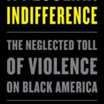 [PDF] [EPUB] A Peculiar Indifference: The Neglected Toll of Violence on Black America Download