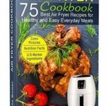 [PDF] [EPUB] Air Fryer Cookbook: The Best 75 Quick and Easy Recipes for Everyday Cooking Download