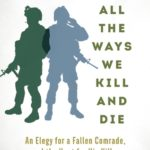 [PDF] [EPUB] All the Ways We Kill and Die: An Elegy for a Fallen Comrade, and the Hunt for His Killer Download