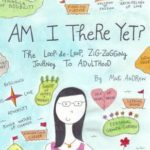 [PDF] [EPUB] Am I There Yet? The Loop-de-Loop, Zigzagging Journey to Adulthood Download