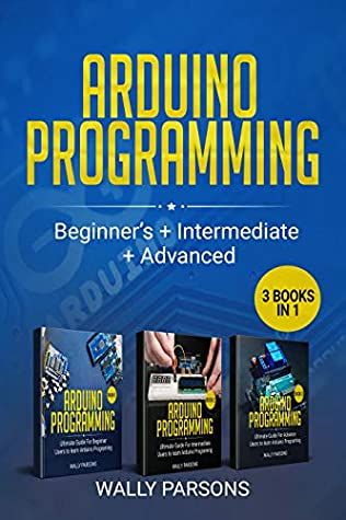 [PDF] [EPUB] Arduino Programming (3 books in 1): For Beginners + Intermediate + Advanced Download by Wally Parsons