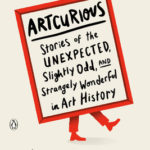 [PDF] [EPUB] Artcurious: Stories of the Unexpected, Slightly Odd, and Strangely Wonderful in Art History Download