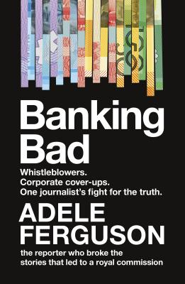 [PDF] [EPUB] Banking Bad: How Greed and Broken Governance Conspired to Break Our Trust in Corporate Australia Download by Adele Ferguson