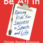 [PDF] [EPUB] Be All In: Raising Kids for Success in Sports and Life Download