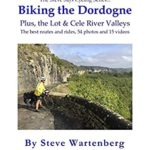[PDF] [EPUB] Biking the Dordogne Plus, the Lot and Cele River Valleys: The Best Routes and Rides, 54 Photos and 15 Videos Download
