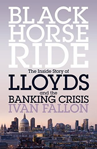 [PDF] [EPUB] Black Horse Ride: The Inside Story of Lloyds and the Banking Crisis Download by Ivan Fallon