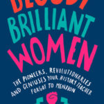 [PDF] [EPUB] Bloody Brilliant Women: The Pioneers, Revolutionaries and Geniuses Your History Teacher Forgot to Mention Download
