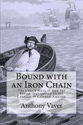 [PDF] [EPUB] Bound with an Iron Chain: The Untold Story of How the British Transported 50,000 Convicts to Colonial America Download by Anthony Vaver